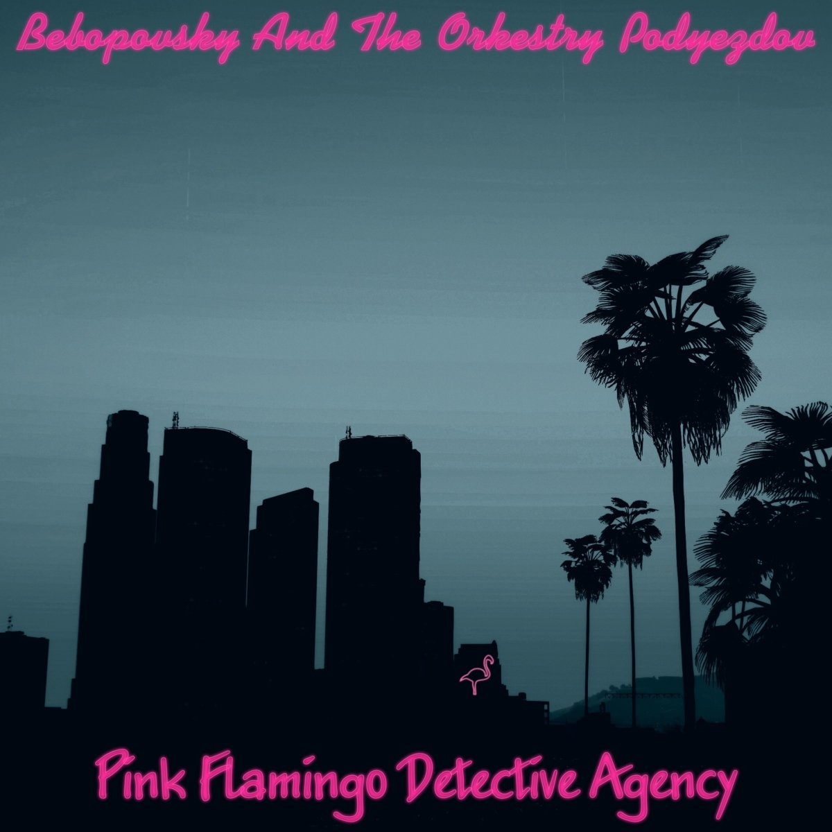 Bebopovsky And The Orkestry Podyezdov - Pink Flamingo Detective Agency